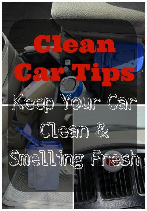 Clean Car Tips - Keep Your Car Clean & Fresh - The Things I Love Most #cleaningcars