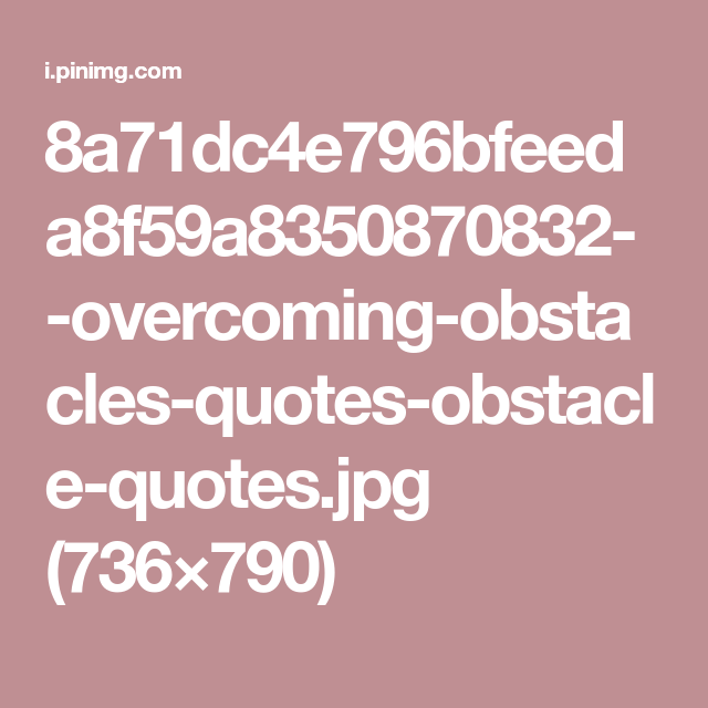 Overcoming Obstacles Quotes 8A71Dc4E796Bfeeda8F59A8350870832Overcomingobstaclesquotes .