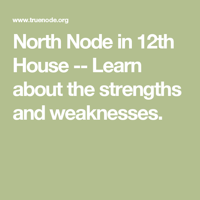North Node in 12th House -- Learn about the strengths and