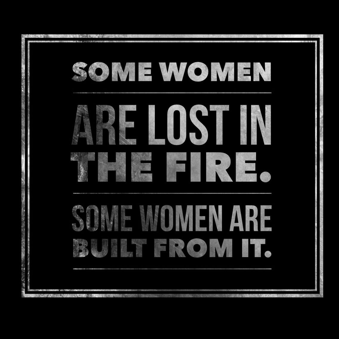 Quotes About Strength And Beauty Some Women Are Lost In The Fire.#quote #strength #beauty .