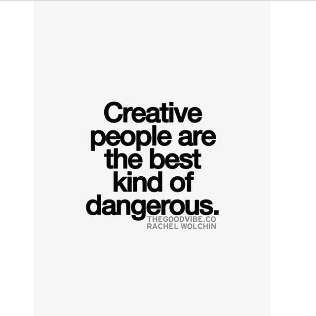 Creative People Are The Best Kind Of Dangerous Artist Quotes Quotes To Live By Quote Aesthetic