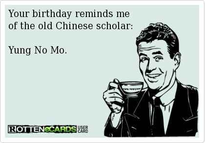 Your Birthday Reminds Be Of The Old Chinese Scholar Yung No Mo