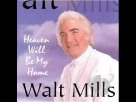 Heaven Will Be My Home - Walt Mills - YouTube | Southern Gospel