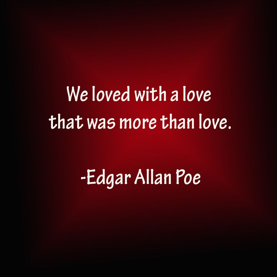 Edgar Allan Poe Love Quotes We Loved With A Love That Was More Than Love Edgar Allen Poe Love .