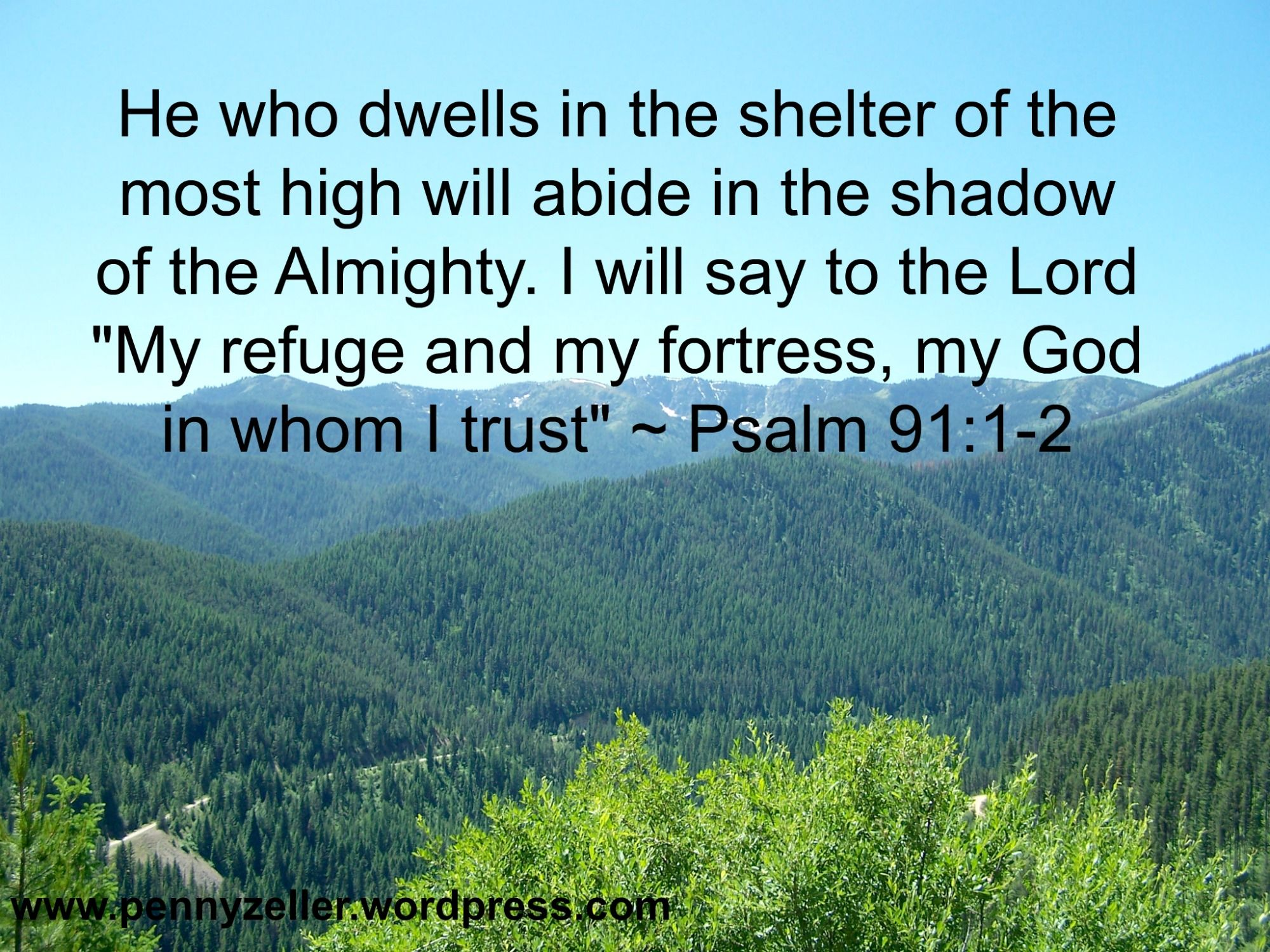 he who dwells in the shelter of the most high will abide in the he who dwells in the shelter of the most high will abide in the shadow of the almighty i will say to the lord my refuge and my fortress