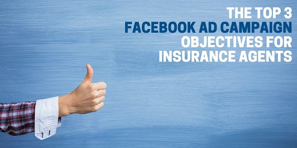 Top 3 Facebook Ad Campaign Objectives for Insurance Agents