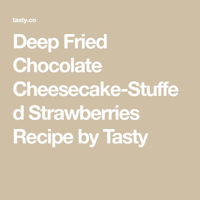 Deep Fried Chocolate Cheesecake-Stuffed Strawberries Recipe by Tasty