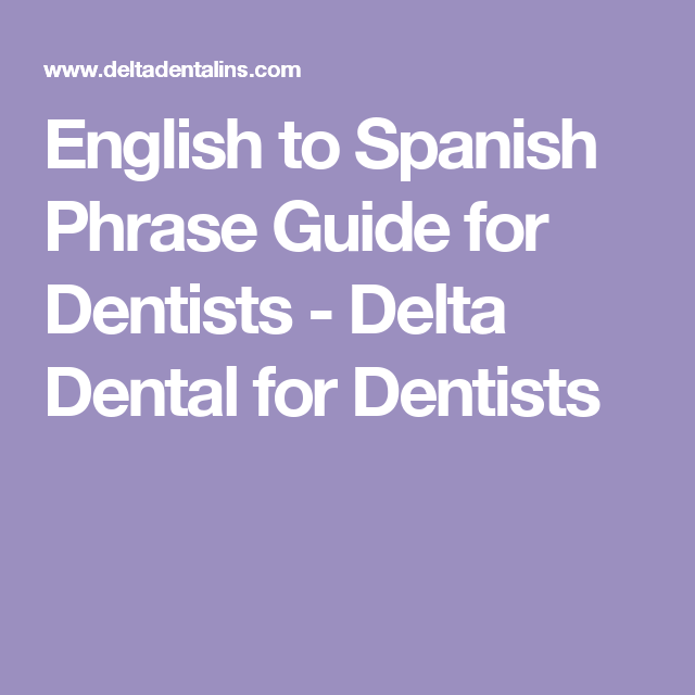 English to Spanish Phrase Guide for Dentists - Delta Dent