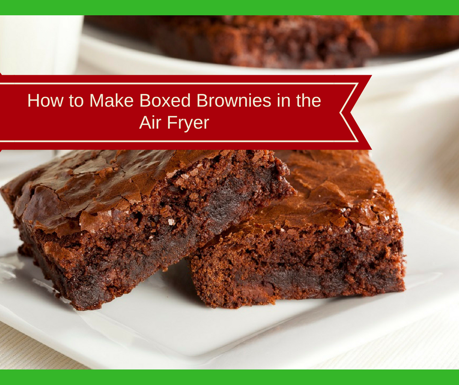 Air Fryer How To Make Boxed Brownies In The Air Fryer Recipe