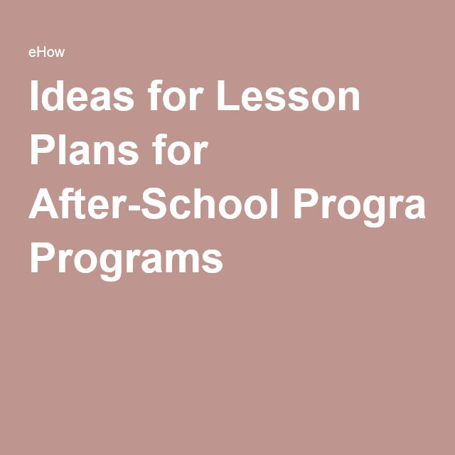 Ideas For Lesson Plans For AfterSchool Programs  School Programs