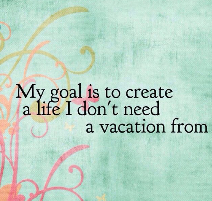 Gardening thought for the day: 'My goal is to create a life I don't need a vacation from.'