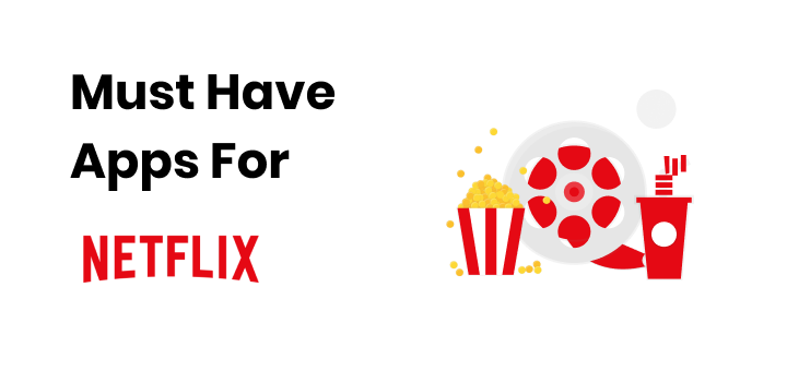 7 MustHave Apps for Netflix Users Netflix users