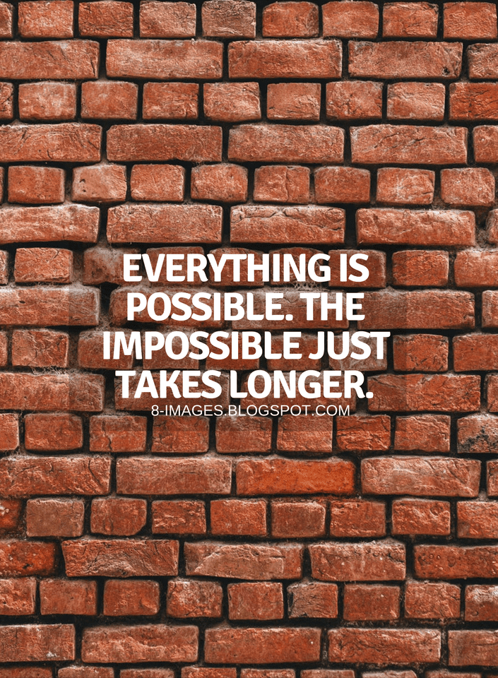 Quotes Everything Is Possible The Impossible Just Takes Longer Impossible Quotes Quotes About Everything Everything Is Possible