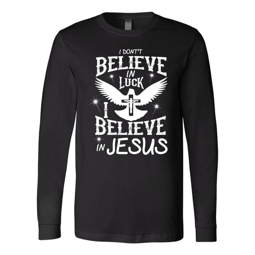 I don't believe in luck i believe in Jesus long sleeve t-shirt