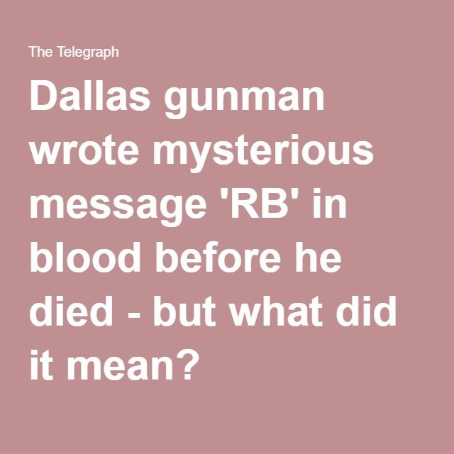 Dallas gunman wrote mysterious message 'RB' in blood before he died - but what did it mean? 07.11.16