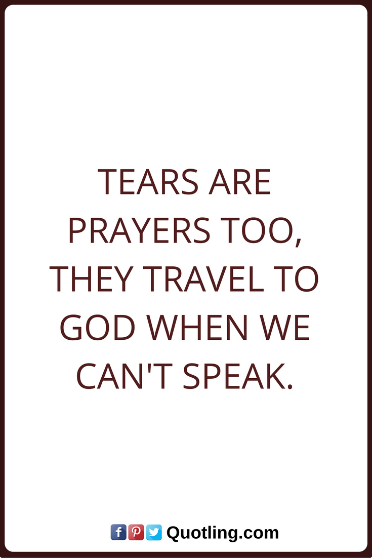 Tears Quotes Tears Quote Quotes About Tears By Quotling Tears Quotes Quotes Tears