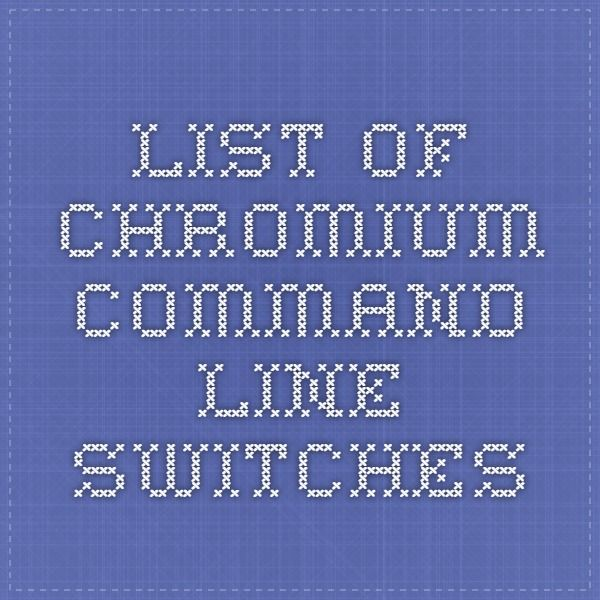 List of Chromium Command Line Switches