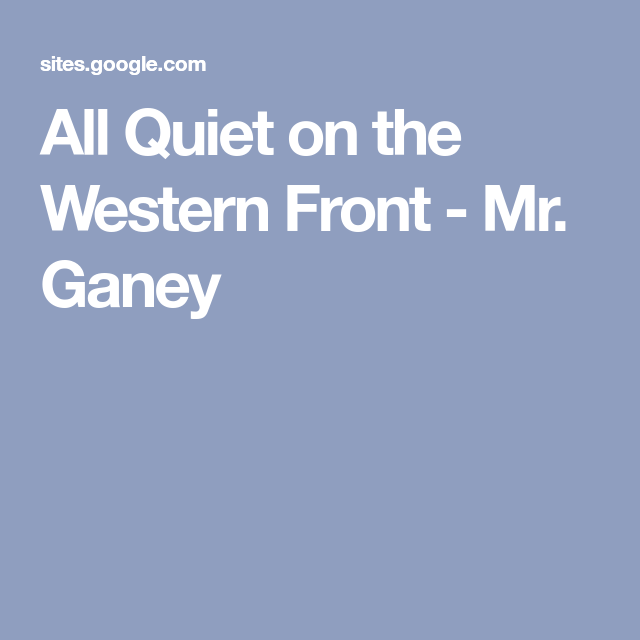 All Quiet on the Western Front - Mr. Ganey