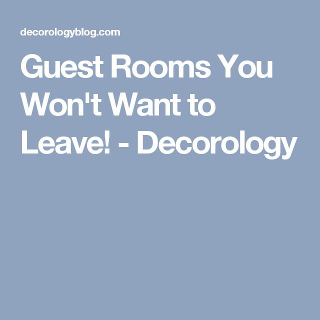 Guest Rooms You Won't Want to Leave! - Decorology