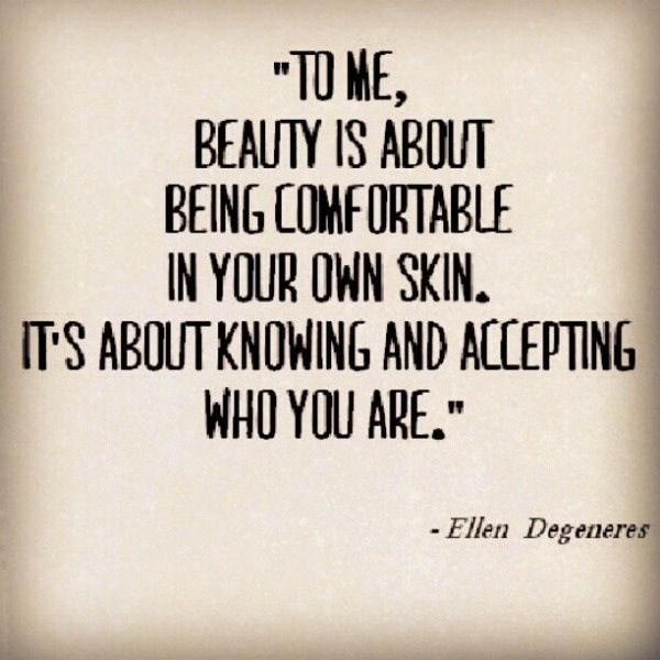 beauty is about being comfortable in your own skin. it's about knowing and accepting who you are.
