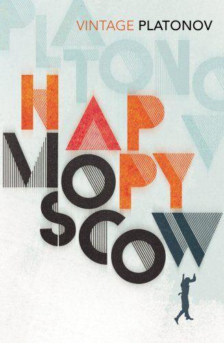 Happy Moscow (Vintage Classsics): Amazon.co.uk: Andrey Platonov, Elizabeth Chandler, Robert Chandler: 9780099577256: Books