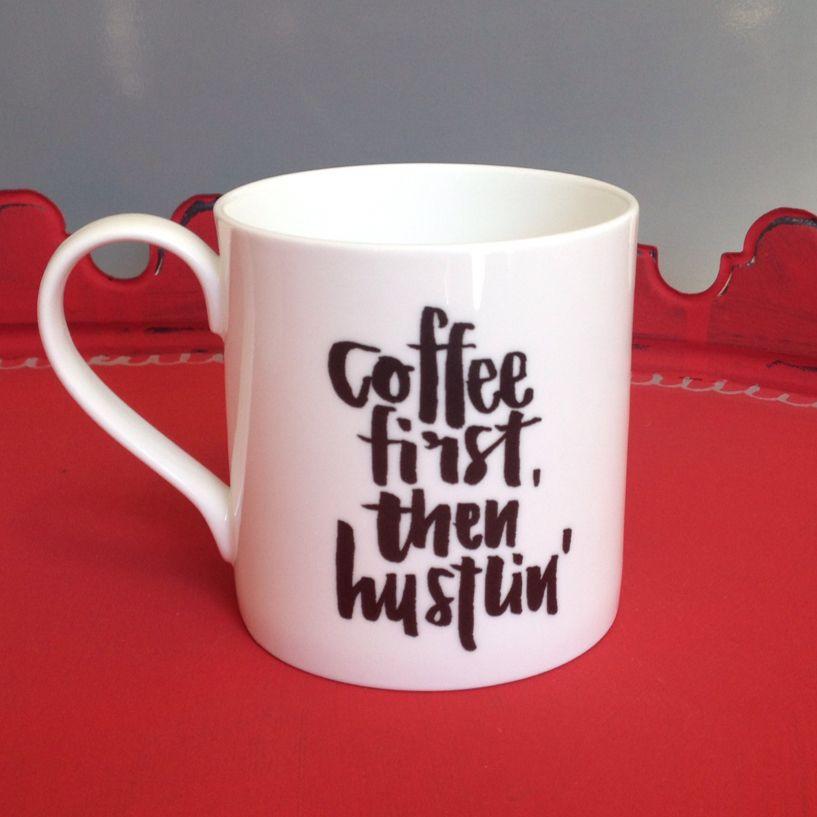 Great Coffee First, Then Hustlinu0027 Mug. A Half Pint Coffee Mug Made From The