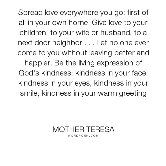 Mother Teresa Spread Love Everywhere You Go First Of All In Your
