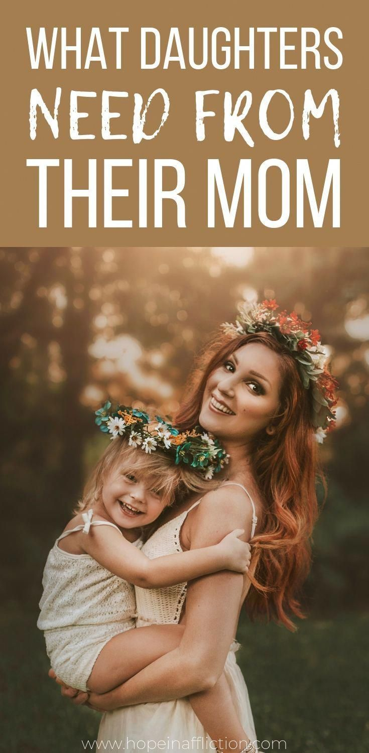 Daughters need their mom for many reasons! Read 8 of the most important things a daughter needs from her mom. #parenting #raisingdaughters #parentingadvice #momlife #motherdaughter #girls #hopeinaffliction