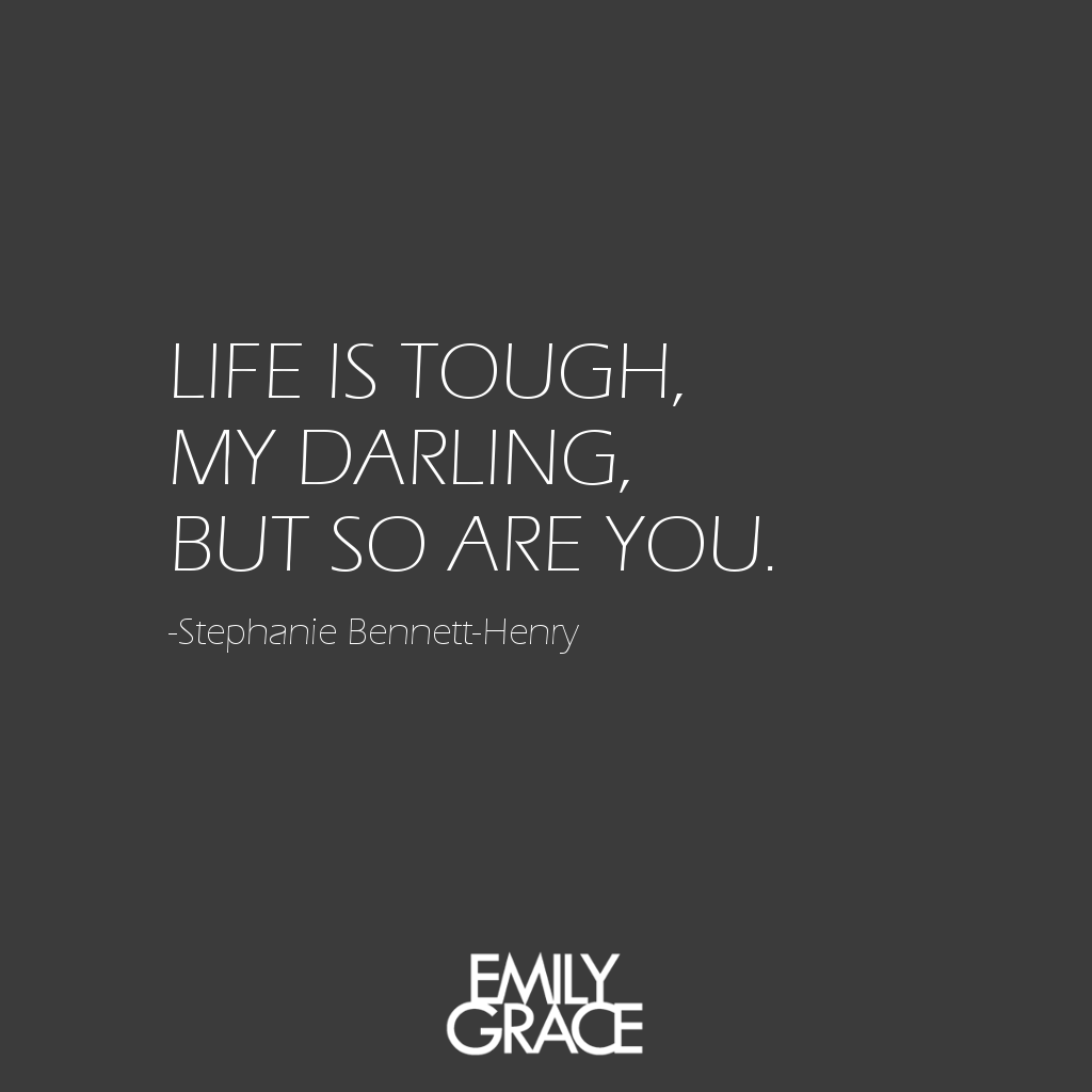 Tough Love Quotes Life Is Tough My Darling But So Are Youstephanie Bennett