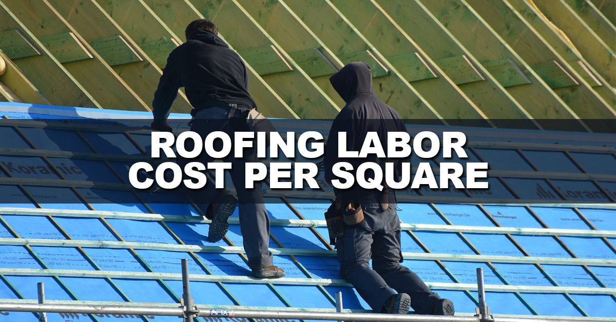Roofing Labor Costs Per Square Roofing Roofers Roofing Roof Repair Commercial Roofing