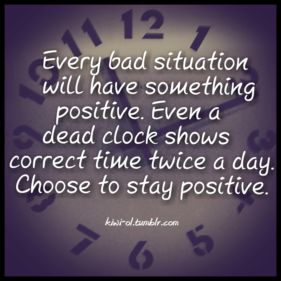 Positive Daily Quotes: Every Bad Situation Will Have Something Positive. Daily