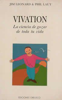 Vivantion- de Jim Leonard y Phil laut editado por Obelisco.  Vivation, la ciencia de gozar de toda la vida, es un verdadero clásico de la literatura deautoayuda traducido a siete idiomas, que te proporcionará los conocimientos esenciales para: