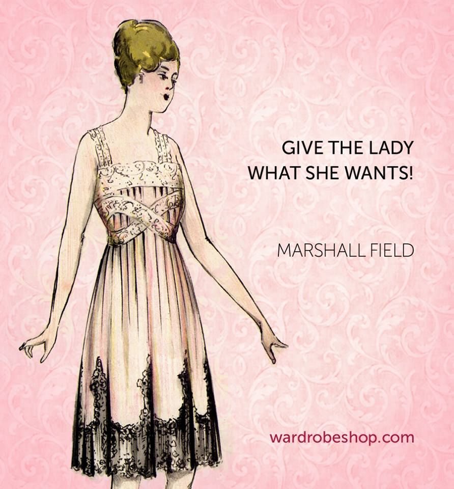 Give The Lady What She Wants Marshall Field Quotes Fashion Quotes Vintage Style Outfits Vintage Fashion