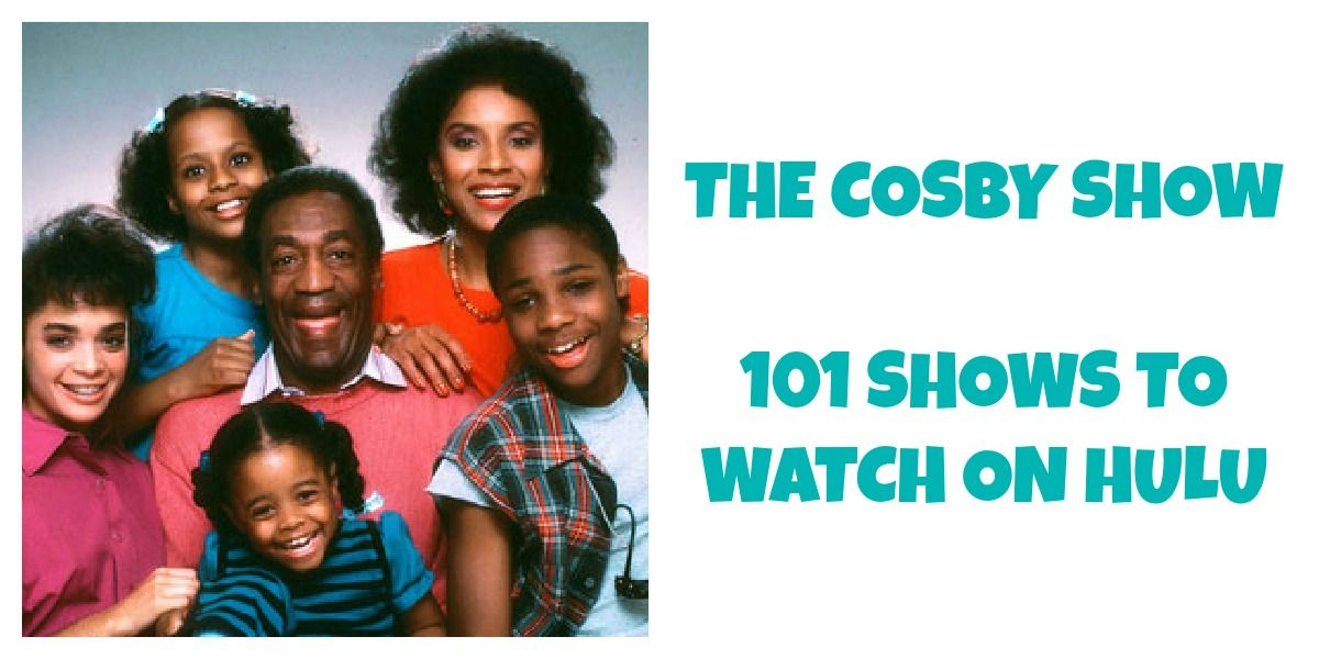 The Cosby Show 101 Shows To Watch On Hulu Watchtvonline The
