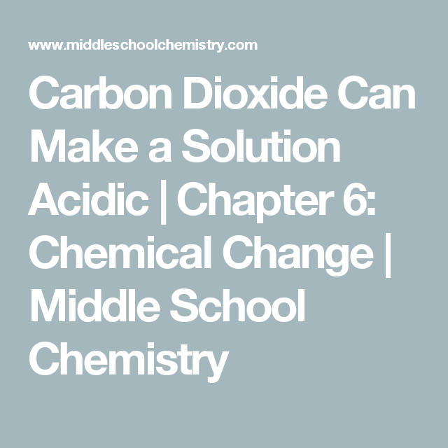 Carbon Dioxide Can Make a Solution Acidic   Chapter 6: Chemical Change   Middle School Chemistry