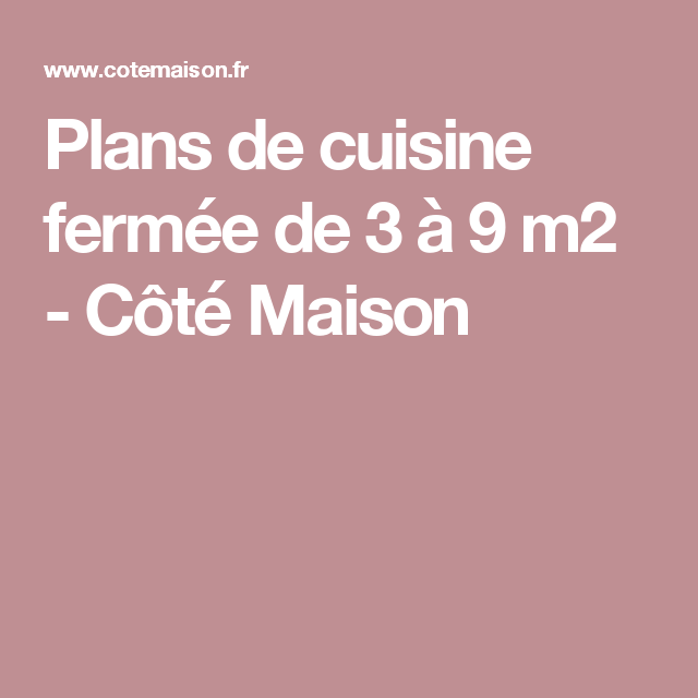 Plans de cuisine fermée de 3 à 9 m2 - Côté Maison
