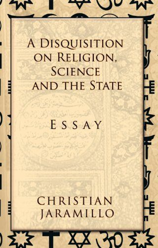 A Disquisition On Religion Science And The State Essay By  A Disquisition On Religion Science And The State Essay By Christian  Jaramillo
