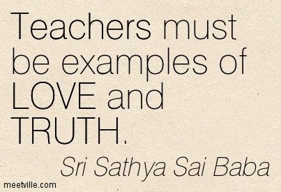 Teachers must be examples of LOVE and TRUTH  Sri Sathya Sai