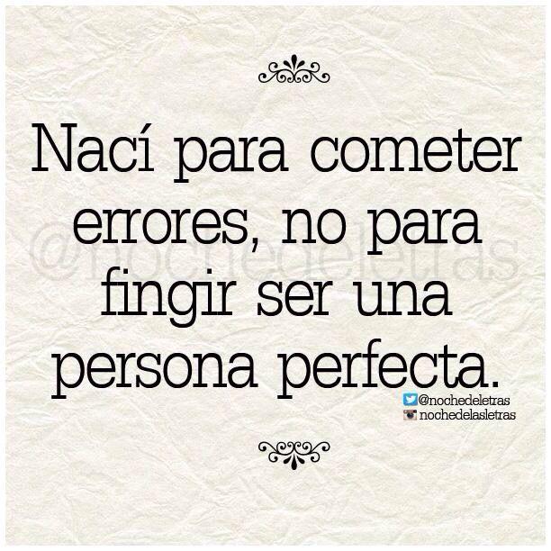 〽️ Nací para cometer errores, no para fingir ser una persona perfecta.