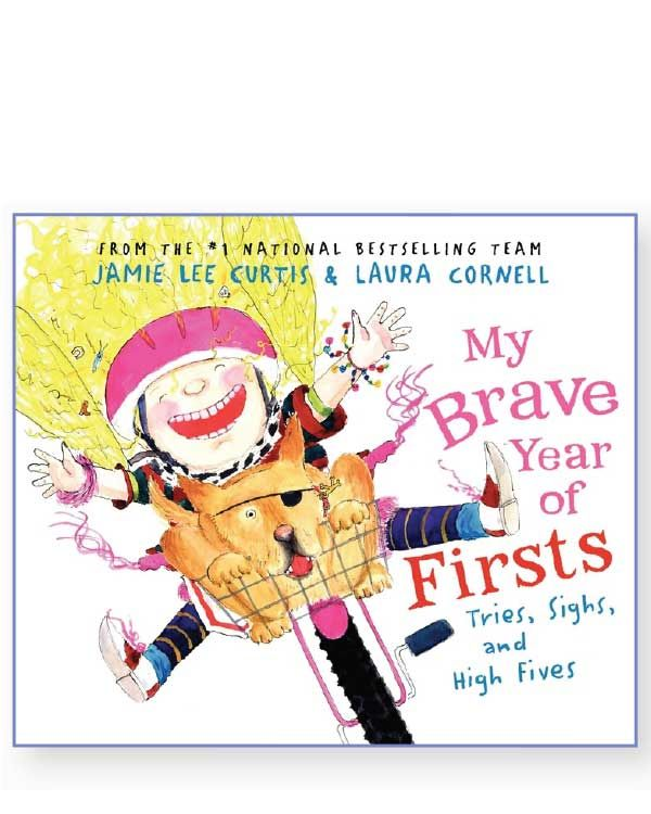 #books to bed for My Brave Year of Firsts: Tries, Sighs, and High Fives by Jamie Lee Curtis, Illustrated by Laura Cornell