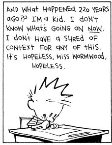 Calvin and Hobbes (DA) - And what happened 220 years ago?? I'm a kid. I don't know what's going on NOW.