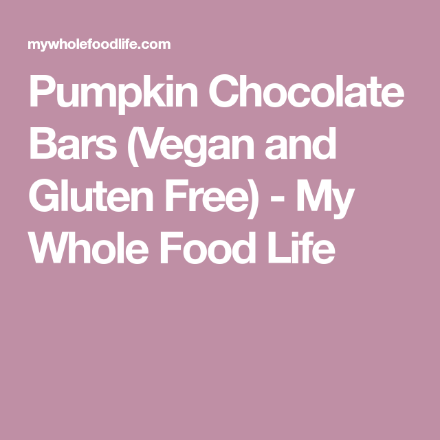 Pumpkin Chocolate Bars Vegan And Gluten Free My Whole
