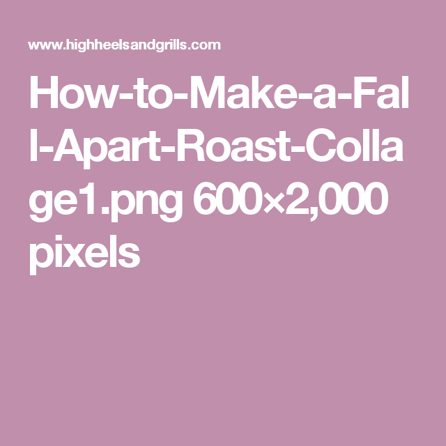 How-to-Make-a-Fall-Apart-Roast-Collage1.png 600×2,000 pixels