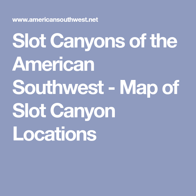 Slot Canyons Of The American Southwest Map Of Slot Canyon