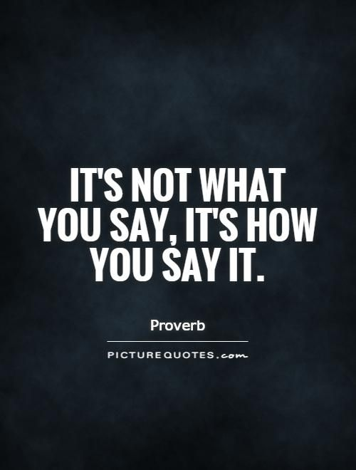 Its Not What You Say Its How You Say It Attitude Quotes On