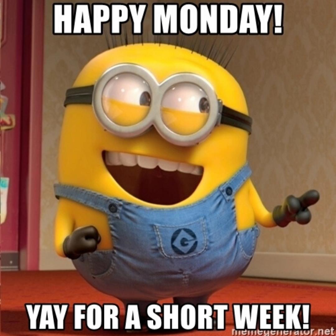 Short Weeks Are The Best Mondaymotivaton Mondayvibes Tistheseason Happy Birthday Minions Birthday Quotes Funny Birthday Wishes Funny