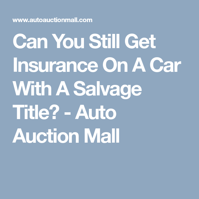 Can You Still Get Insurance On A Car With A Salvage Title Car