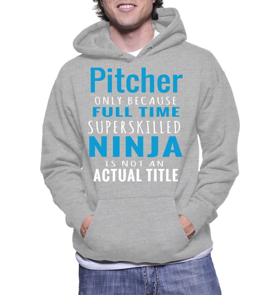 Pitcher Only Because Full Time Superskilled Ninja Is Not Actual Title Hoodie