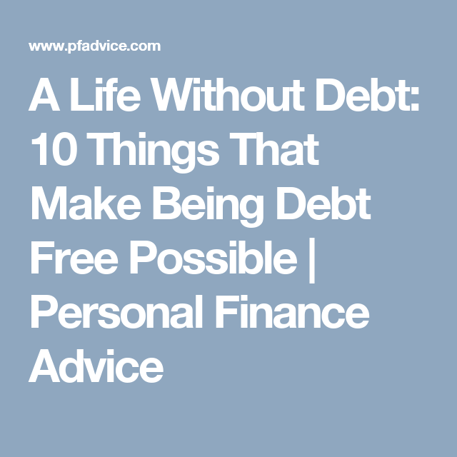 A Life Without Debt: 10 Things That Make Being Debt Free Possible | Personal Finance Advice