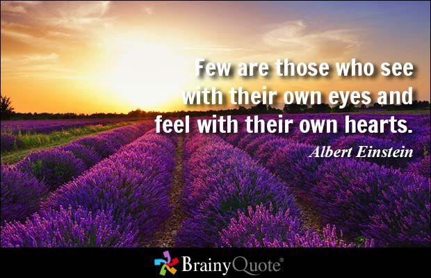 Few are those who see with their own eyes and feel with their own hearts. - Albert Einstein - BrainyQuote
